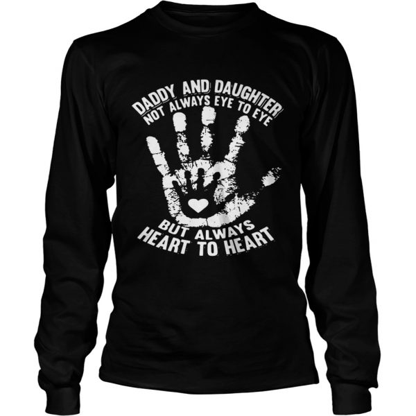 Daddy And Daughter Not Always Eye To Eye But Always Heart To Heart  Long Sleeve