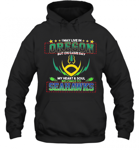 I May Live In Oregon But On Game Day My Heart And Soul Belongs To Seahawks Football T-Shirt Unisex Hoodie