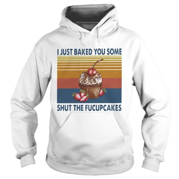 I just baked you some shut the fucupcakes vintage  Hoodie