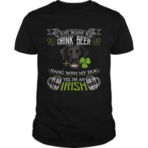 I just want to drink beer hang with my dog yes Im an irish  Unisex