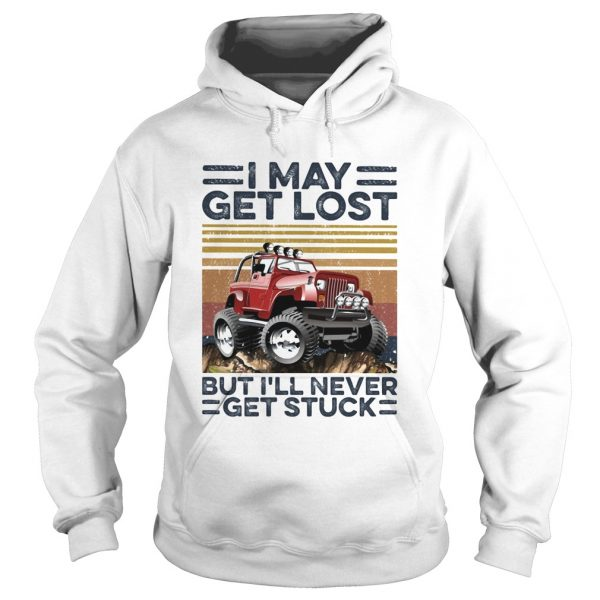 I may get lost but Ill never get stuck vintage  Hoodie