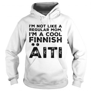 Im Not Like A Regular Mom Im A Cool Finnish Aiti Vintage  Hoodie