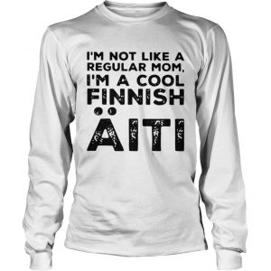 Im Not Like A Regular Mom Im A Cool Finnish Aiti Vintage  Long Sleeve