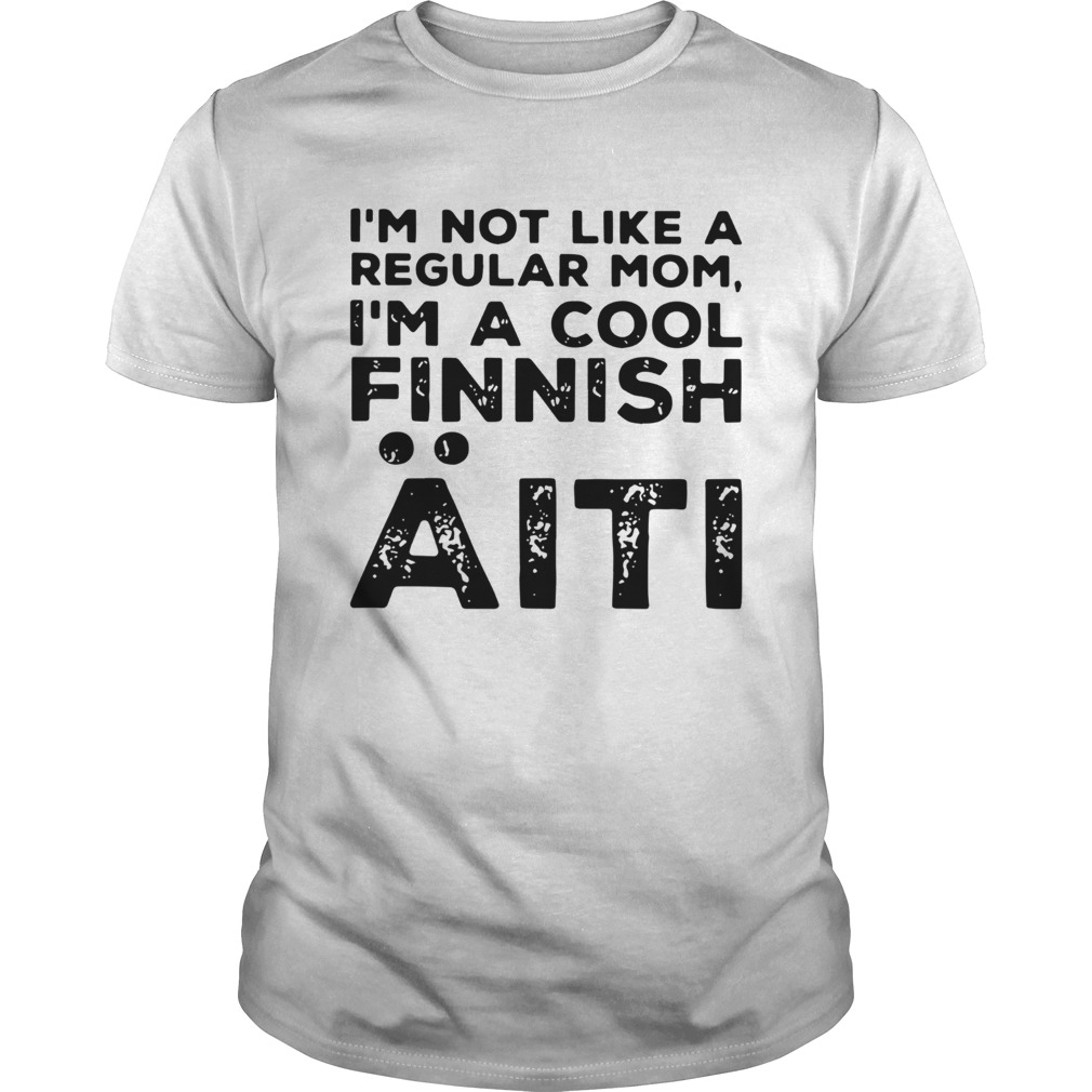 Im Not Like A Regular Mom Im A Cool Finnish Aiti Vintage  Unisex