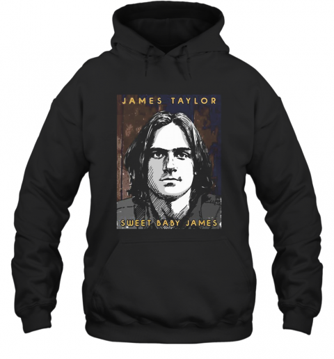 James Taylor Sweat Baby James T-Shirt Unisex Hoodie