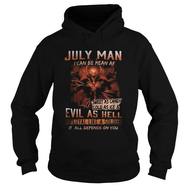 July man I can be mean Af sweet as candy cold as ice and evil as hell  Hoodie