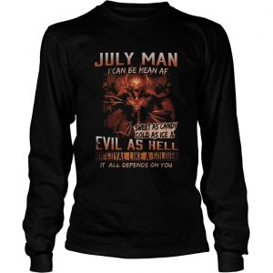 July man I can be mean Af sweet as candy cold as ice and evil as hell  Long Sleeve