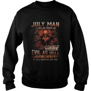 July man I can be mean Af sweet as candy cold as ice and evil as hell  Sweatshirt