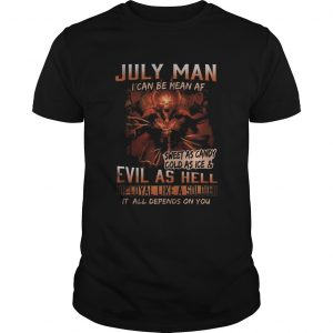 July man I can be mean Af sweet as candy cold as ice and evil as hell  Unisex
