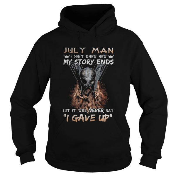 July man I dont know how my story ends but it will never say I gave up  Hoodie