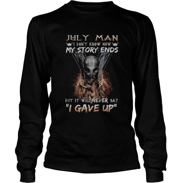 July man I dont know how my story ends but it will never say I gave up  Long Sleeve