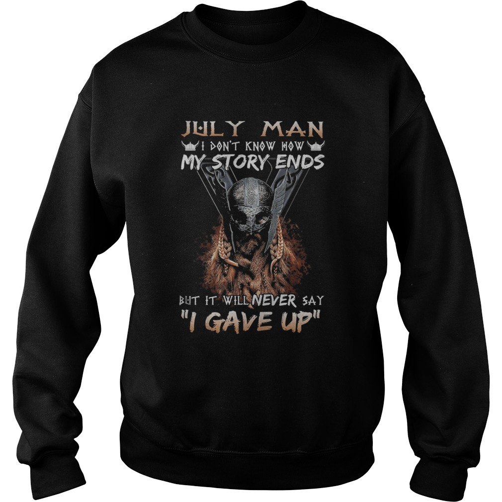 July man I dont know how my story ends but it will never say I gave up  Sweatshirt