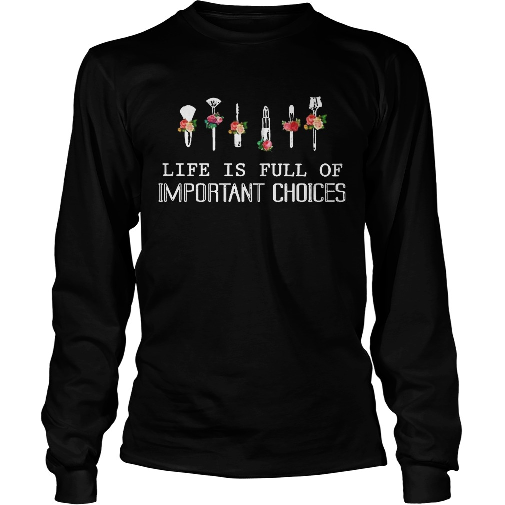 Life Is Full Of Important Choices  Long Sleeve