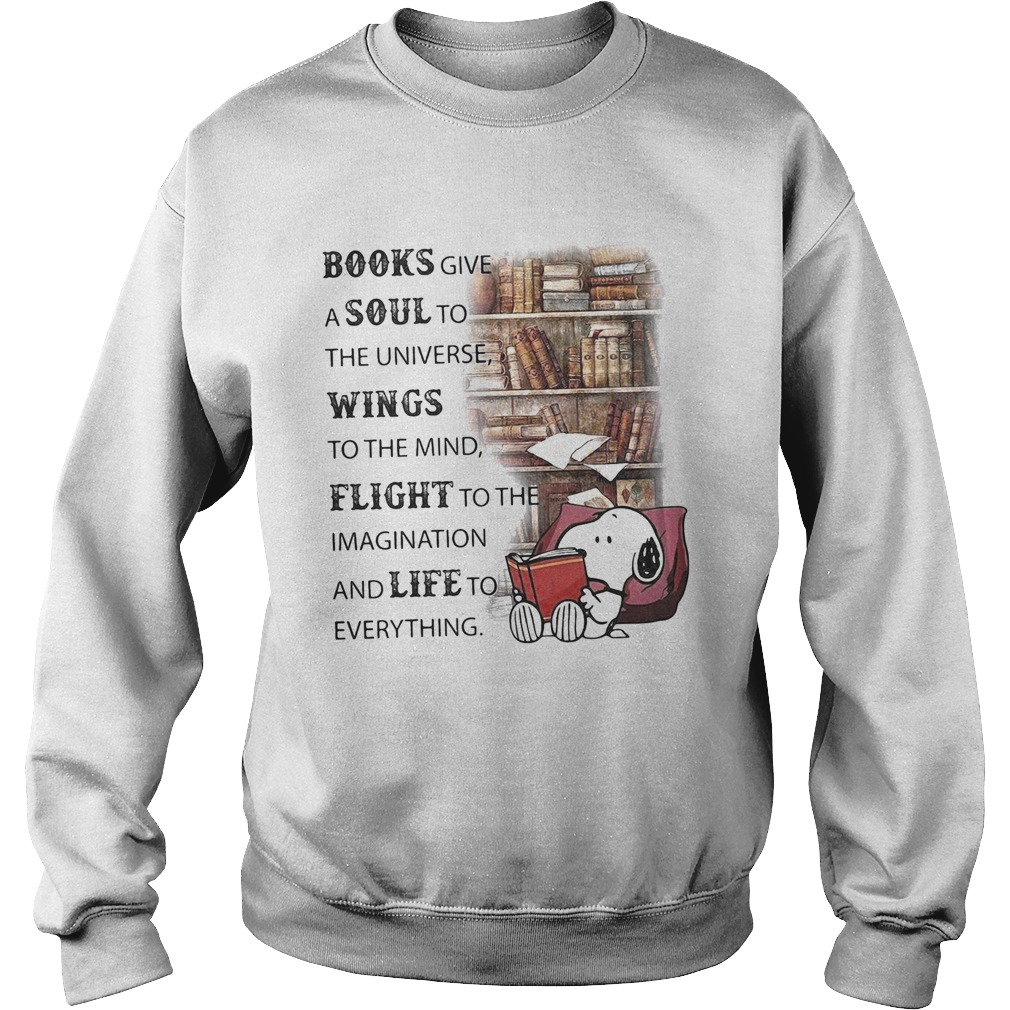 Snoopy books give a soul to the universe wings to the mind flight to the imagination and life to ev Sweatshirt