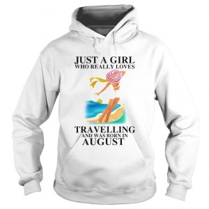 ust a girl who really loves travelling and was born in august  Hoodie