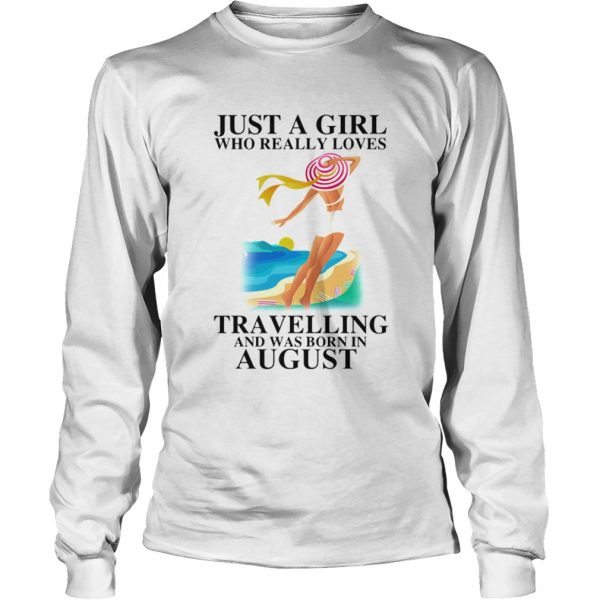 ust a girl who really loves travelling and was born in august  Long Sleeve