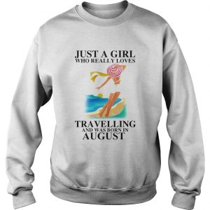 ust a girl who really loves travelling and was born in august  Sweatshirt