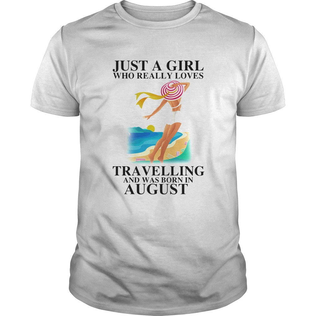 ust a girl who really loves travelling and was born in august  Unisex