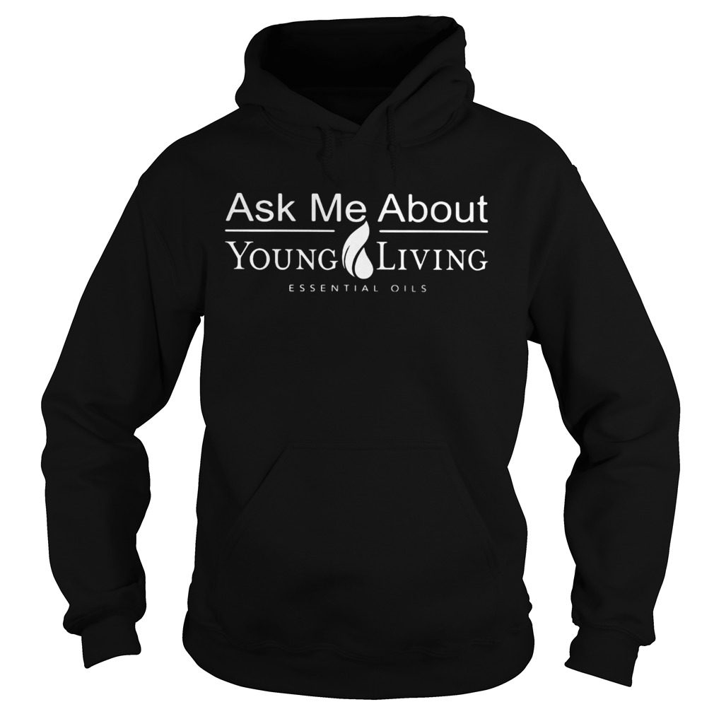 Ask Me About Young Living Essential Oils  Hoodie