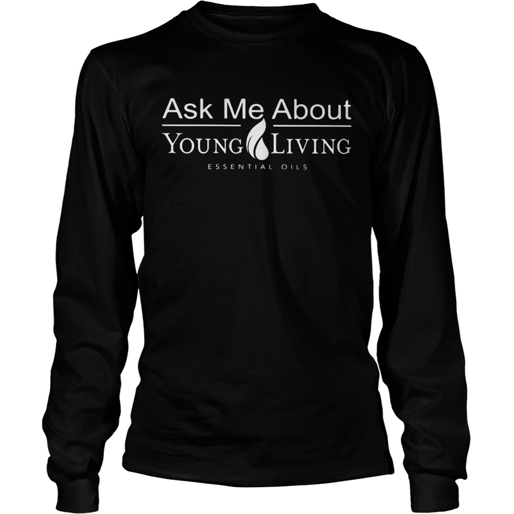 Ask Me About Young Living Essential Oils  Long Sleeve