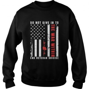 Do Not Give In To The War Within End Veteran Suicide American Flag  Sweatshirt