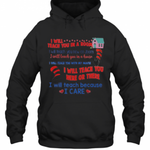 Dr.Seuss I Will Teach You In A Room Here Or There T-Shirt Unisex Hoodie