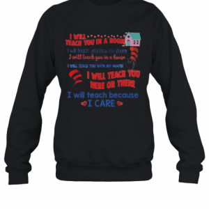 Dr.Seuss I Will Teach You In A Room Here Or There T-Shirt Unisex Sweatshirt