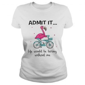 Flamingo Bike Admit It Life Would Be Boring Without Me  Classic Ladies