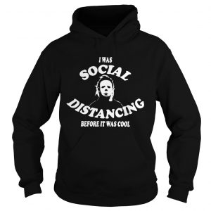 I Was Social Distancing Before It Was Cool  Hoodie