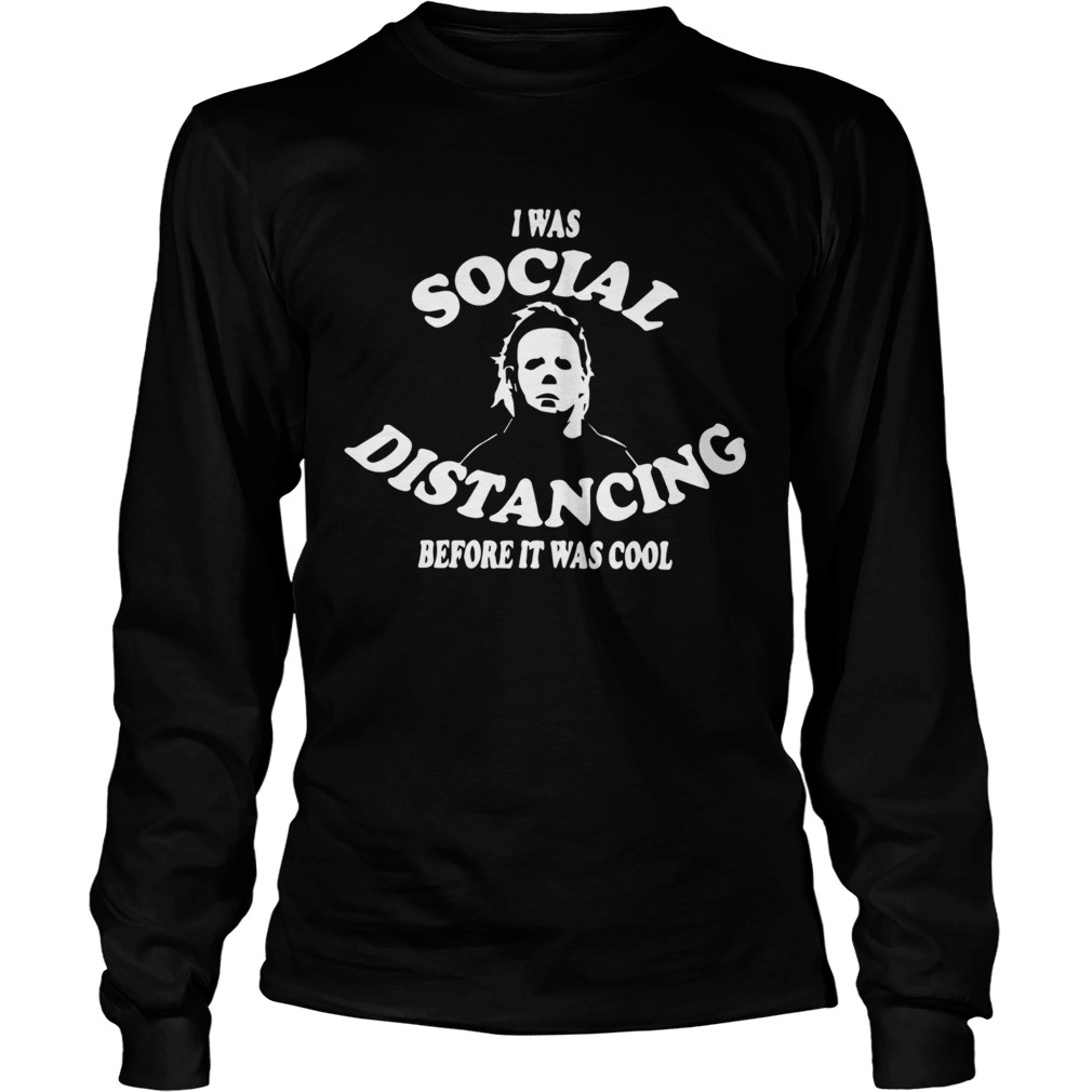 I Was Social Distancing Before It Was Cool  Long Sleeve