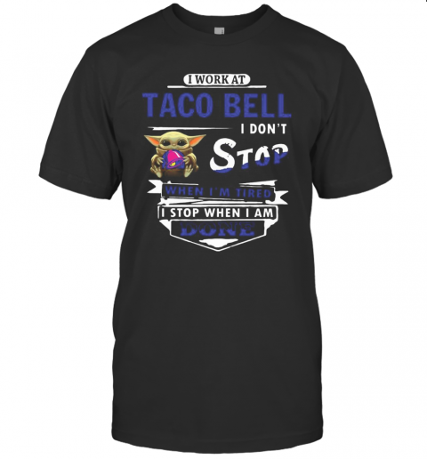 I Work At Taco Bell I Don'T Stop When I'M Tired Baby Yoda T-Shirt Classic Men's T-shirt