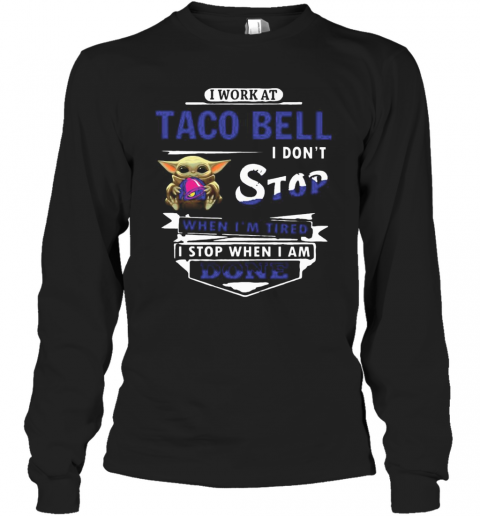 I Work At Taco Bell I Don'T Stop When I'M Tired Baby Yoda T-Shirt Long Sleeved T-shirt