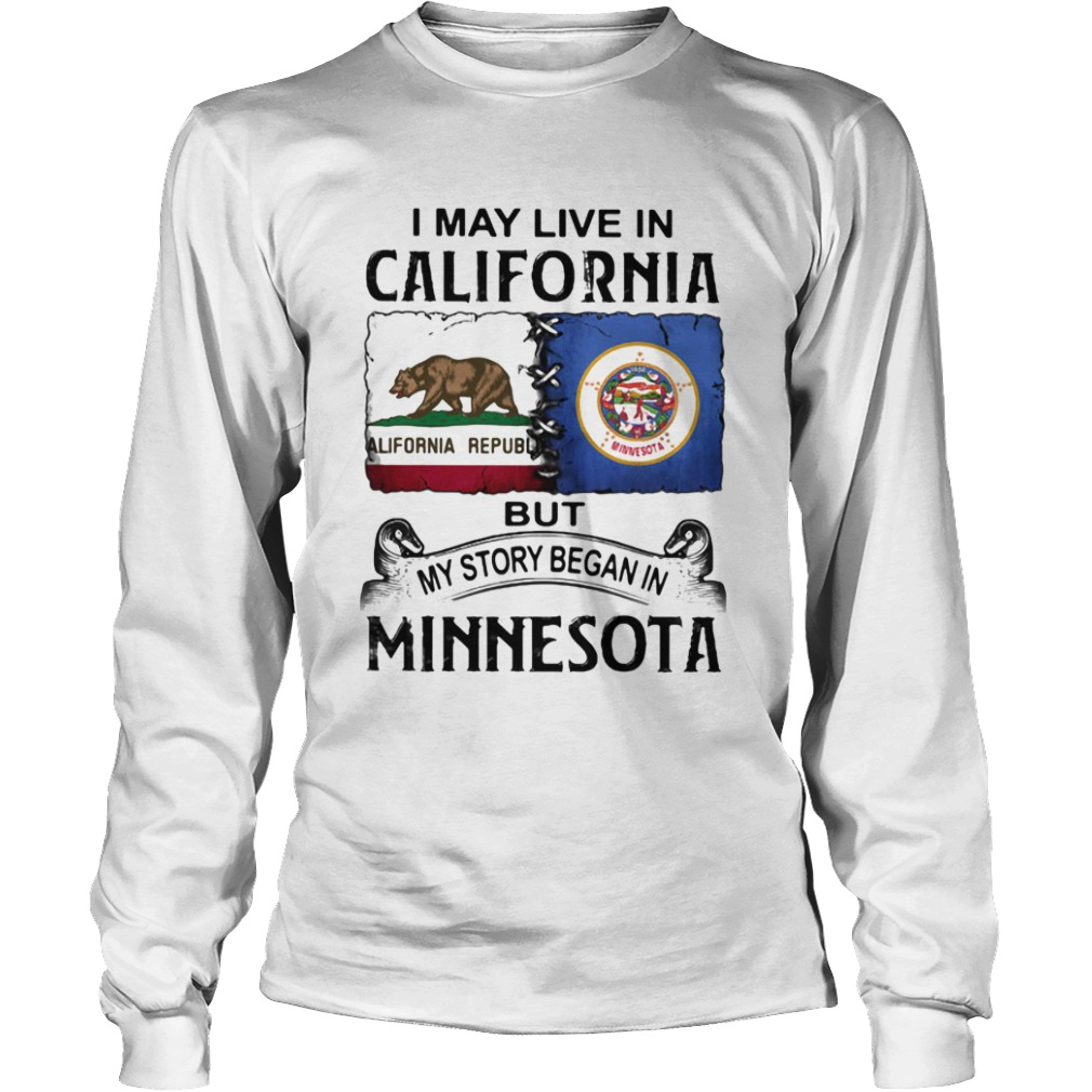 I may live in California but my story began in minnesota  Long Sleeve