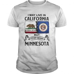 I may live in California but my story began in minnesota  Unisex