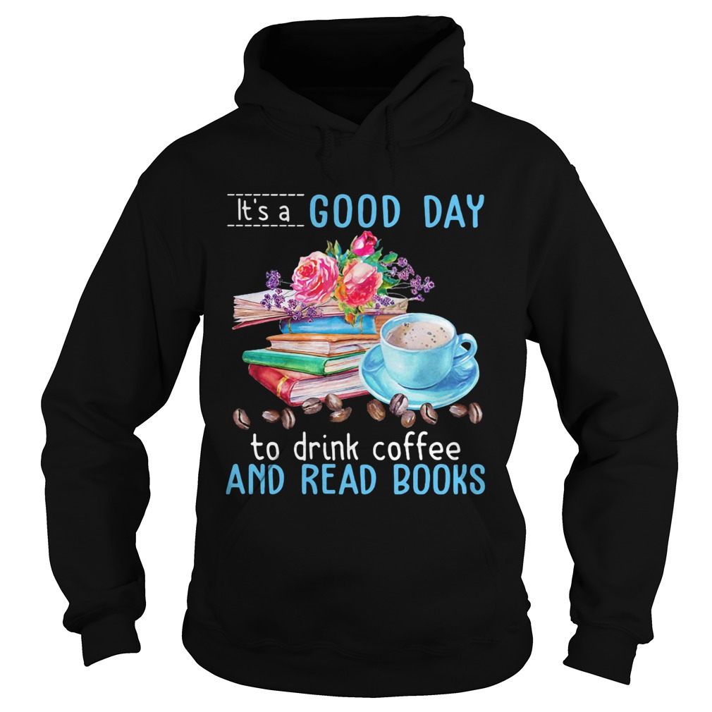 Its a good day to drink coffee and read books flowers  Hoodie