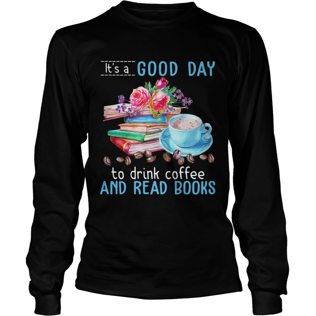 Its a good day to drink coffee and read books flowers  Long Sleeve