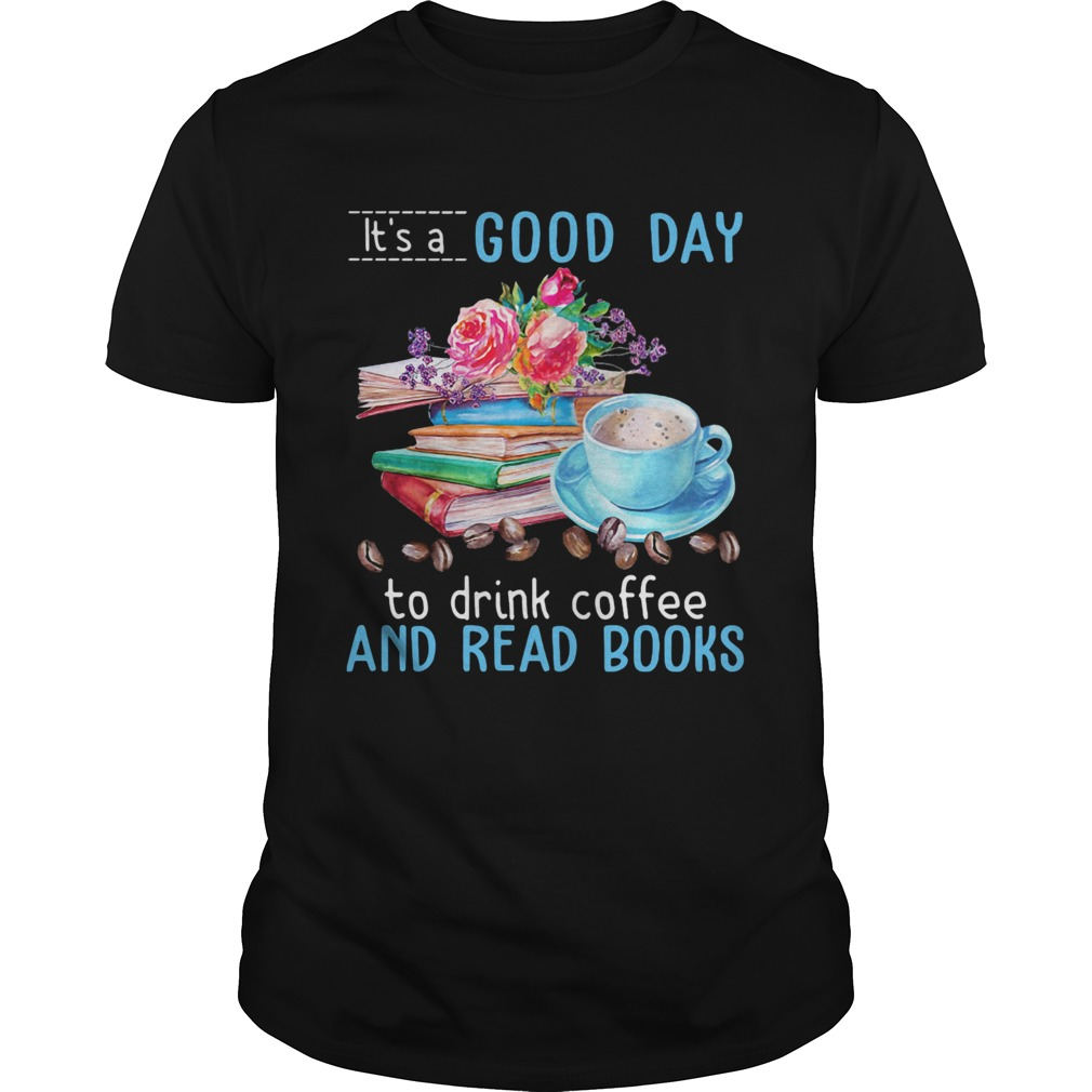 Its a good day to drink coffee and read books flowers  Unisex