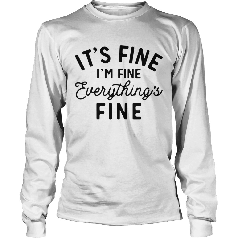Its fine im fine everything is fine  Long Sleeve