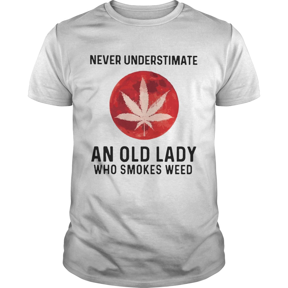 Never Underestimate An Old Lady Who Smokes Weed Mood  Unisex