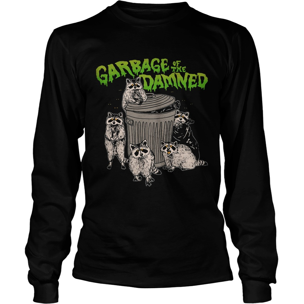 Raccoon garbage of the damned  Long Sleeve