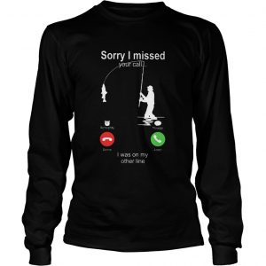 Sorry I Missed Your Call I Was On My Other Line  Long Sleeve