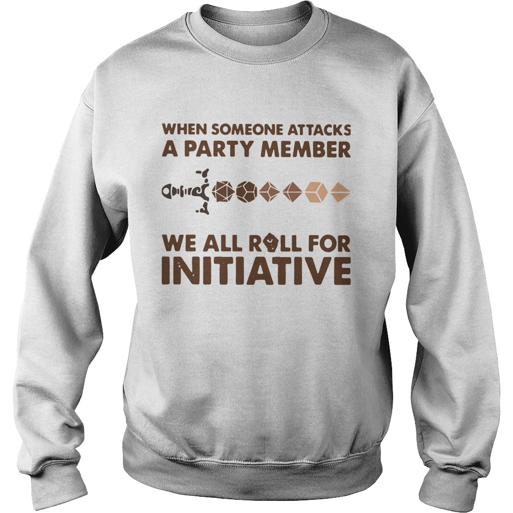 When Someone Attacks One Party Member We All Roll For Initiative  Sweatshirt