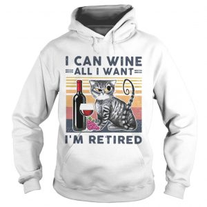 at I Can Wine All I Want Im Retired  Hoodie