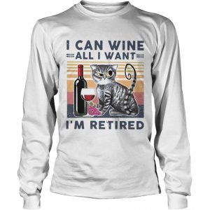 at I Can Wine All I Want Im Retired  Long Sleeve
