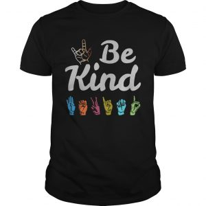 Be Kind ASL Sign Language Nonverbal Teacher Student  Unisex