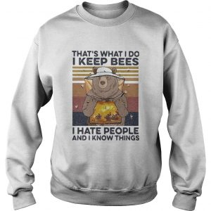 Bear Thats What I Do I Keep Bees I Hate People And I Know Things Beekeeper Vintage  Sweatshirt