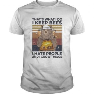 Bear Thats What I Do I Keep Bees I Hate People And I Know Things Beekeeper Vintage  Unisex