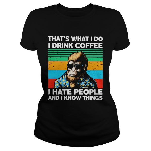 Bigfoot Thats What I Do I Drink Coffee I Hate People And I Know Thing  Classic Ladies