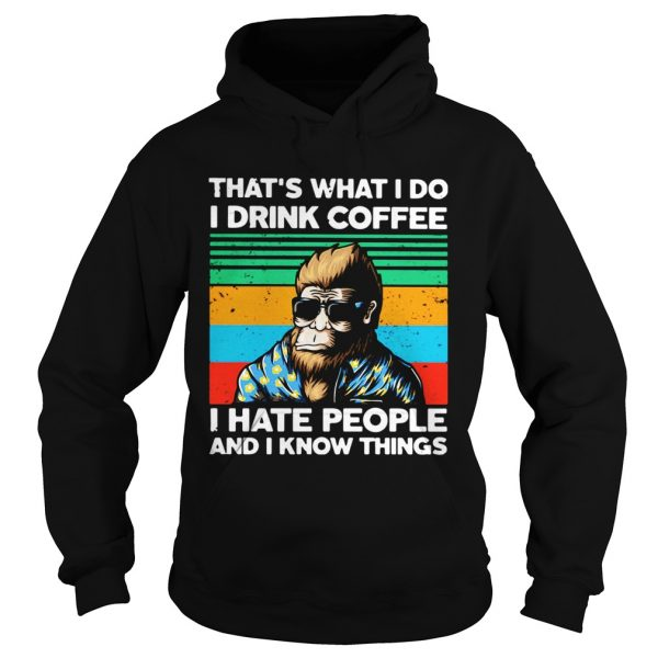 Bigfoot Thats What I Do I Drink Coffee I Hate People And I Know Thing  Hoodie