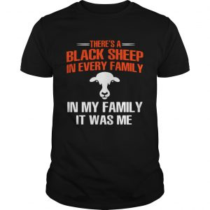Cow theres a black sheep in every family in my family it was me  Unisex